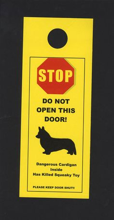 Dangerous Cardigan Welsh Corgi Inside Has Killed by KnobNots, $5.00 - changed it to Pembroke and that is my dogs to-a-tie!