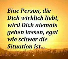 """""""Eine Person, die Dich wirklich liebt, wird Dich niemals gehen lassen, egal wie schwer die Situation ist..."""" #Spruch #Liebe von: juhuuuu.com"""