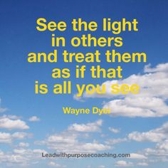 See the light in others. leadwithpurposecoaching.com