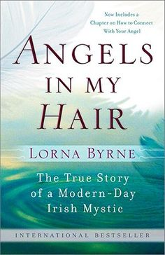 Shop for Angels in My Hair  by Lorna Byrne  including information and reviews.  Find new and used Angels in My Hair on BetterWorldBooks.com.  Free shipping worldwide.