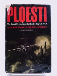 Ploesti : The great ground-air battle of 1 August 1943