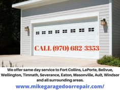 We offer same day garage door repair service to Fort Collins, LaPorte, Bellvue, Wellington, Timnath, Severance, Eaton, Masonville, Ault, Windsor and all surrounding areas.    CALL (970) 682-3353 or visit on WWW.MikeGarageDoorRepair.COM