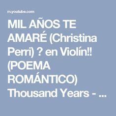MIL AÑOS TE AMARÉ (Christina Perri) ❤ en Violín!! (POEMA ROMÁNTICO) Thousand Years - YouTube