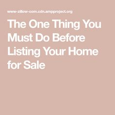 The One Thing You Must Do Before Listing Your Home for Sale