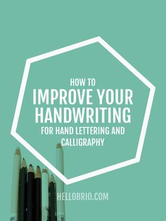 How to improve your handwriting for hand lettering and calligraphy