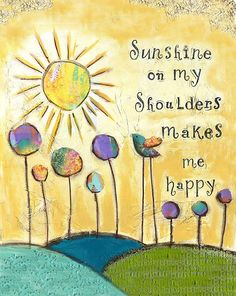 Sunshine on My Shoulders Photoshop Me, A Course In Miracles, Happy Thoughts, My Sunshine, Happy Quotes, Painted Rocks, Whimsical, Original Paintings, Words