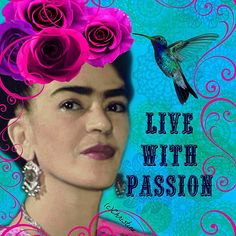 Live with PASSION!!   - Frida Kahlo