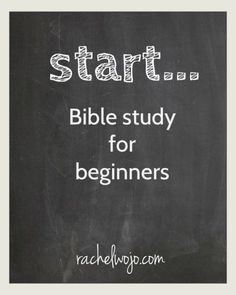 Bible Study for Beginners - RachelWojo.com - answers the question: How do I begin to read and study the Bible for myself?