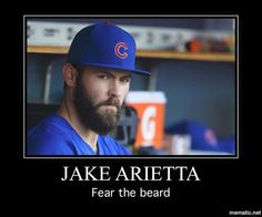 Jake Arrieta. Fear the Beard.