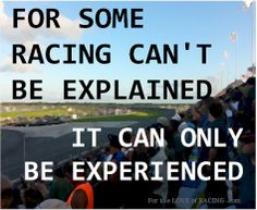 """For some racing can't be explained.it can only be experienced"" even if your just sittining in the stands, watching a race with people to root for, it can't be explained Racing Baby, Dirt Track Racing, Nascar Racing, Auto Racing, Nascar Quotes, Race Quotes, Chase Elliott, Kyle Busch, Sprint Cars"