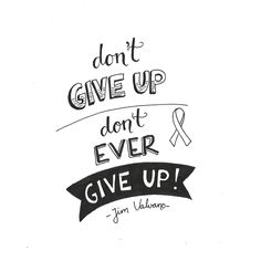 Don't give up. Don't EVER give up - Jim Valvano B&W