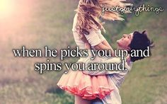when he picks you up and spins you around, and kisses you~LOVE it!!=)
