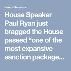 """House Speaker Paul Ryan just bragged the House passed """"one of the most expansive sanction packagesin history."""" The bill places sanctions on Russia,Iran, and North Korea. The bill passed by a veto-proof margin 419-3. The three members of Congress who are on the right side of the debate (all Republicans) are Rep. Justin Amash of Michigan, Rep. Tom Massie of Kentucky and Rep. John Duncan of Tennessee."""