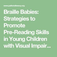 Braille Babies: Strategies to Promote Pre-Reading Skills in Young Children with Visual Impairments - Part I | Paths to Literacy
