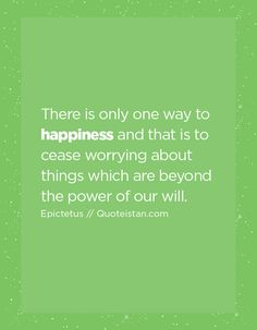 There is only one way to #happiness and that is to cease worrying about things which are beyond the power of our will. http://www.quoteistan.com/2016/08/there-is-only-one-way-to-happiness-and.html