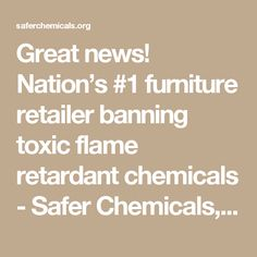 Great news! Nation's #1 furniture retailer banning toxic flame retardant chemicals - Safer Chemicals, Healthy Families | Safer Chemicals, Healthy Families