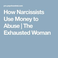 How Narcissists Use Money to Abuse | The Exhausted Woman