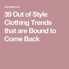 39 Out of Style Clothing Trends that are Bound to Come Back