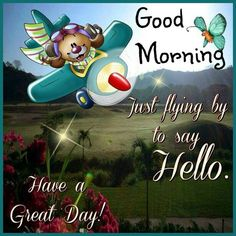 Good Morning, Just Flying By To Say Hello morning good morning morning quotes good morning quotes good morning greetings Good Morning My Friend, Good Morning Happy, Good Morning Greetings, Morning Morning, Morning Coffee, Good Morning Image Quotes, Good Morning Inspirational Quotes, Good Morning Picture, Morning Memes
