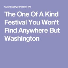The One Of A Kind Festival You Won't Find Anywhere But Washington