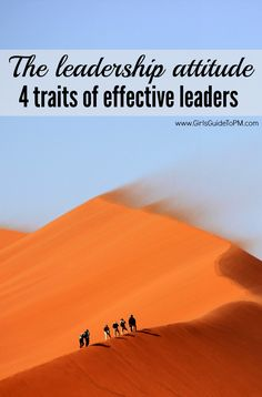 What are the 4 characteristics that all successful leaders share? It's an attitude.