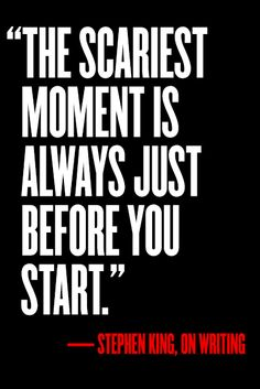 """The scariest moment is always just before you start."" — Stephen King #writingtips #quote"