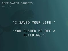 "Odd Prompts For Odd Stories Text: ""I saved your life!"" ""You pushed me off a building!"""