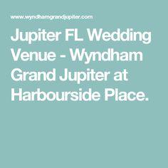 Jupiter FL Wedding Venue - Wyndham Grand Jupiter at Harbourside Place.