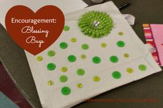 Encouragement: Blessing Bags - Women's Ministry Toolbox - Great fellowship idea! Bring your women together to create bags of encouragement and blessings for other women.