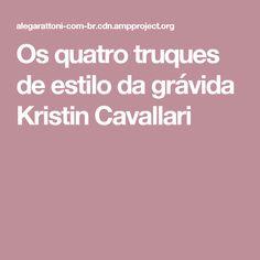 Os quatro truques de estilo da grávida Kristin Cavallari