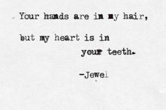 My heart is in your teeth - Jewel