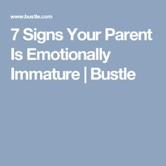 7 Signs Your Parent Is Emotionally Immature | Bustle