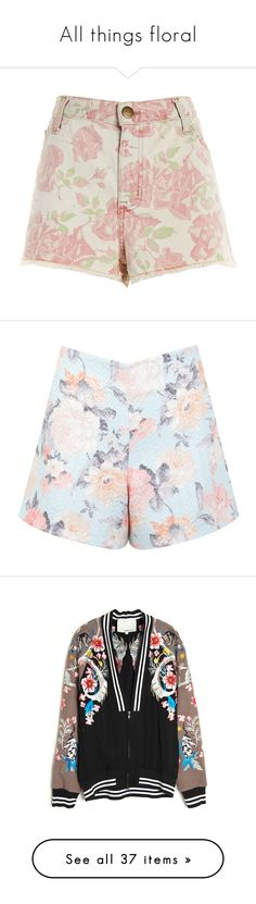 """""""All things floral"""" by rachel-hubby ❤ liked on Polyvore featuring shorts, current elliott shorts, pink shorts, floral print shorts, flower print shorts, current/elliott, bottoms, short, assorted and petite"""