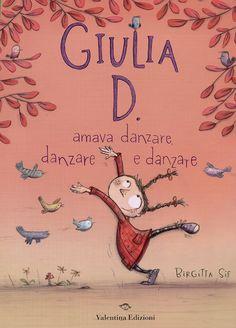 GIULIA D. amava danzare, danzare e danzare. Letture dai 3 anni. Un meraviglioso libro che ci racconta la magnifica e magica forza della musica.