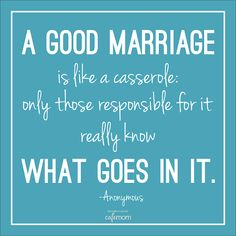 "Funny Marriage Quotes: ""A good marriage is like a casserole: Only those responsible for it really know what goes in it."" Agreed! The ""recipe"" for a happy marriage is not the same for everyone, either."