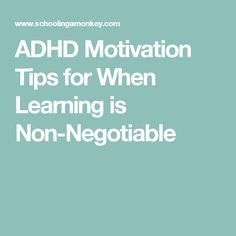 ADHD Motivation Tips for When Learning is Non-Negotiable