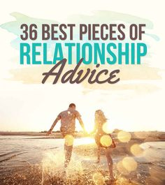 36 Invaluable Pieces Of Relationship Advice