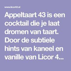 Appeltaart 43 is een cocktail die je laat dromen van taart. Door de subtiele hints van kaneel en vanille van Licor 43 in combinatie met appelsap.