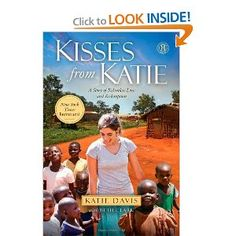 Kisses from Katie: A Story of Relentless Love and Redemption by Katie Davis (an incredible young woman who is her early 20's who answered God's call to move to Uganda and adopt 18 little girls) $11
