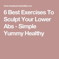 6 Best Exercises To Sculpt Your Lower Abs - Simple Yummy Healthy