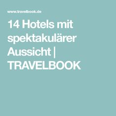 14 Hotels mit spektakulärer Aussicht   TRAVELBOOK