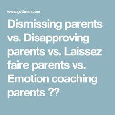 Dismissing parents vs. Disapproving parents vs. Laissez faire parents vs. Emotion coaching parents 👍🏼