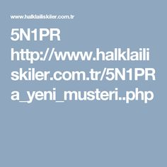 5N1PR http://www.halklailiskiler.com.tr/5N1PRa_yeni_musteri..php