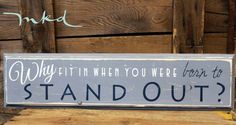 Why Fit in When You Were Born To Stand Out Sign by MadiKayDesigns, $24.99