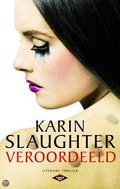 Karin Slaughter - Veroordeeld #Superb (op zichzelf staand) boek uit het geweldige thrillerbrein van Karin Slaughter! #Aanrader!!!