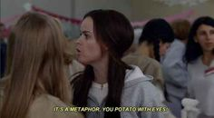 """It's a metaphor, you potato with eyes!"" - Pennsatucky. Orange Is The New Black"