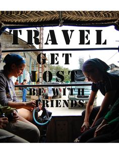 Travel, Get Lost, Be with Friends
