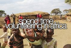 This is definitely on my bucket list- not just Africa, but many other places too (: THAT is what I want to do with a lot of my life- make money for a while, take vacations to volunteer (: Best Friend Bucket List, Bucket List For Teens, Summer Bucket Lists, Senior Bucket List, Teenage Bucket Lists, Bucket List Life, Life List, My Life, Dream Life