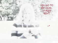 You go to my head-Stacey Kent