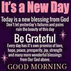 It's a new day, be grateful day grateful good morning good morning quotes good morning images Good Morning Wishes Friends, Good Morning Happy Sunday, Good Morning Friends Quotes, Good Morning Prayer, Morning Greetings Quotes, Morning Blessings, Monday Morning, New Day Quotes, Thursday Quotes